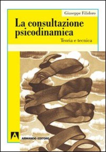 Consultazione psicodinamica. Teoria e tecnica (La) - Giuseppe Filidoro   Rochesterscifianimecon.com
