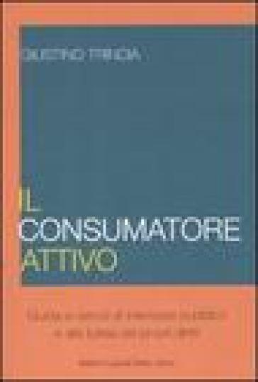 Consumatore attivo. Guida ai servizi di interesse pubblico e alla tutela dei propri diritti (Il) - Giustino Trincia |