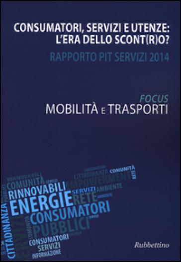 Consumatori, servizi e utenze: l'era dello scont(r)o? Rapporto Pit servizi 2014. Mobilità e trasporti