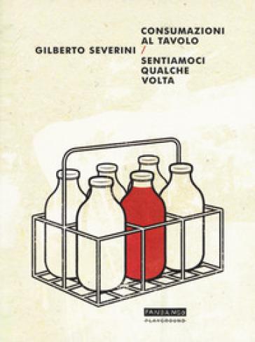 Consumazioni al tavolo-Sentiamoci qualche volta - Gilberto Severini |