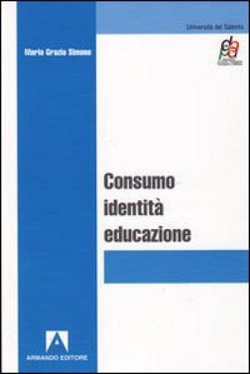 Consumo, identità, educazione - M. Grazia Simone | Rochesterscifianimecon.com