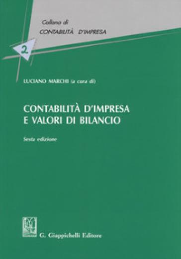 Contabilità d'impresa e valori di bilancio - L. Marchi |