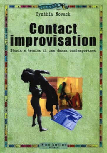 Contact improvisation. Storia e tecnica di una danza contemporanea - Cynthia Novack |