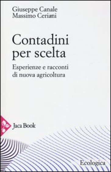 Contadini per scelta. Esperienze e racconti di nuova agricoltura - Massimo Ceriani |