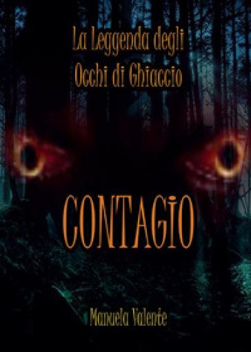 Contagio. La leggenda degli occhi di ghiaccio - Manuela Valente |
