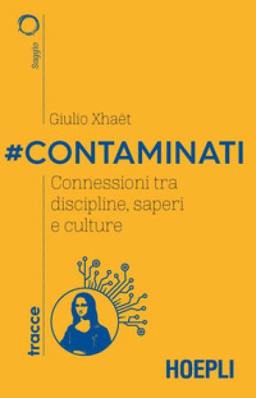 #Contaminati. Connessioni tra discipline, saperi e culture - Giulio Xhaet |