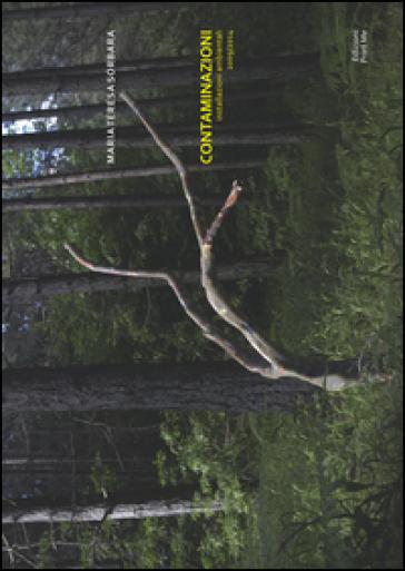 Contaminazioni. Installazioni ambientali (2009-2014). Ediz. illustrata - Maria Teresa Sorbara pdf epub