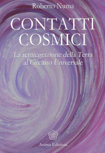 Contatti cosmici. La reintegrazione della Terra al circuito universale - Roberto Numa |