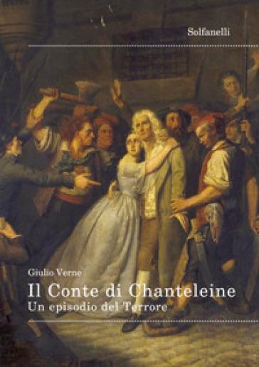 Il Conte di Chanteleine. Un episodio del Terrore - Jules Verne |