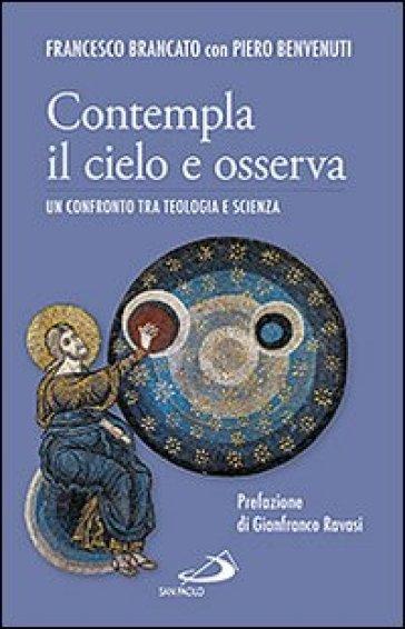 Contempla il cielo e osserva. Un confronto tra teologia e scienza - Francesco Brancato  