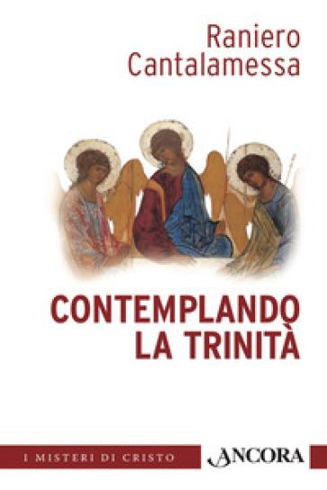 Contemplando la Trinità - Raniero Cantalamessa |
