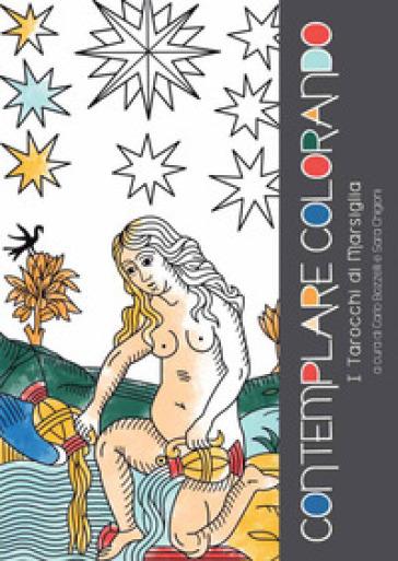 Contemplare Colorando I Tarocchi di Marsiglia - Carlo Bozzelli |