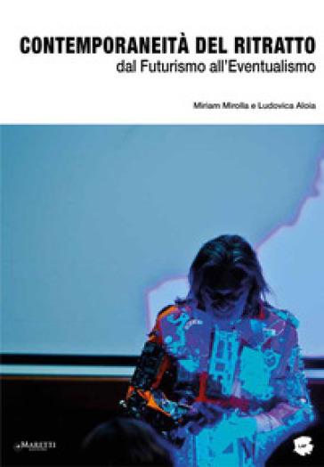 Contemporaneità del ritratto. Dal futurismo all'eventualismo - Miriam Mirolla | Thecosgala.com