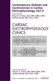 Contemporary Debates and Controversies in Cardiac Electrophysiology, Part II, An Issue of Cardiac Electrophysiology Clinics - E-Book
