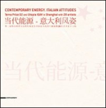 Contemporary Energy. Italian Attitudes. Terna prize 02 and Utopia Igav in Shanghai with 28 artists. Ediz. italiana, inglese e cinese