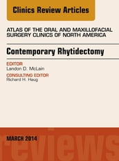 Contemporary Rhytidectomy, An Issue of Atlas of the Oral & Maxillofacial Surgery Clinics, E-Book