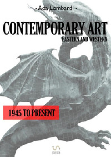 Contemporary art. Eastern and Western. 1945 to present - Ada Lombardi |