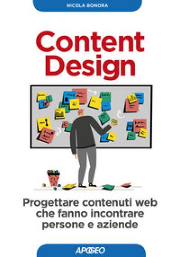 Content design. Progettare contenuti web che fanno incontrare persone e aziende - Nicola Bonora |