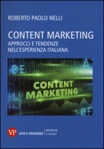 Content marketing. Approcci e tendenze nell'esperienza italiana - Roberto Paolo Nelli pdf epub