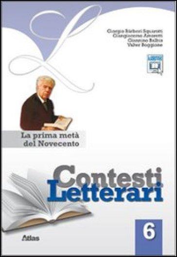 Contesti letterari. Per le Scuole superiori. Con espansione online. 6: La prima metà del Novecento - Giorgio Barberi Squarotti |