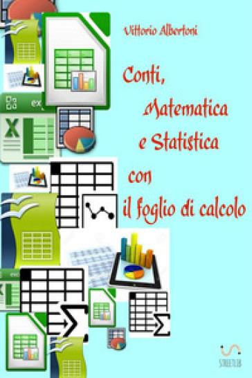 Conti, matematica e statistica con il foglio di calcolo - Vittorio Albertoni   Thecosgala.com