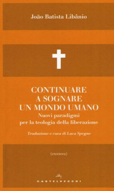 Continuare a sognare un mondo umano. Nuovi paradigmi per la teologia della liberazione - Joao Batista Libanio | Kritjur.org