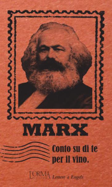 Conto su di te per il vino. Lettere a Engels - Karl Marx  
