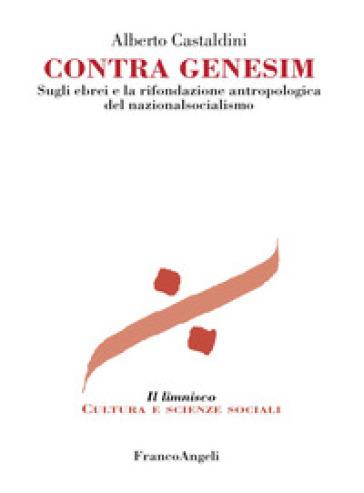 Contra genesim. Sugli ebrei e la rifondazione antropologica del nazionalsocialismo - Alberto Castaldini   Thecosgala.com