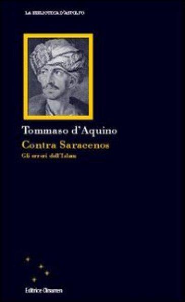 Contra saracenos. Gli errori dell'Islam - Tommaso D'Aquino |