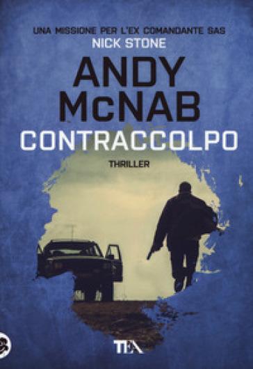 Contraccolpo. Una missione per l'ex comandante SAS Nick Stone - Andy McNab | Ericsfund.org