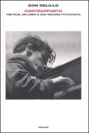 Contrappunto. Tre film, un libro e una vecchia fotografia - Don Delillo |