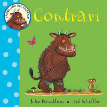 Contrari. I primi libri del Gruffalò. Ediz. a colori