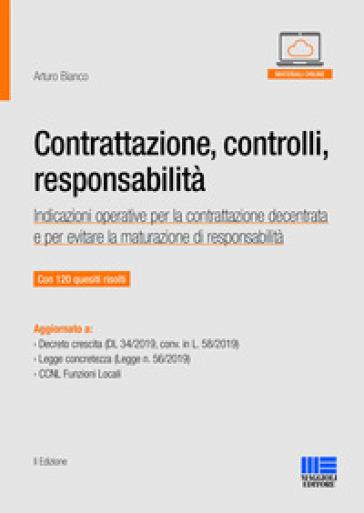 Contrattazione, controlli, responsabilità. Indicazioni operative per la contrattazione decentrata e per evitare la maturazione di responsabilità - Arturo Bianco |