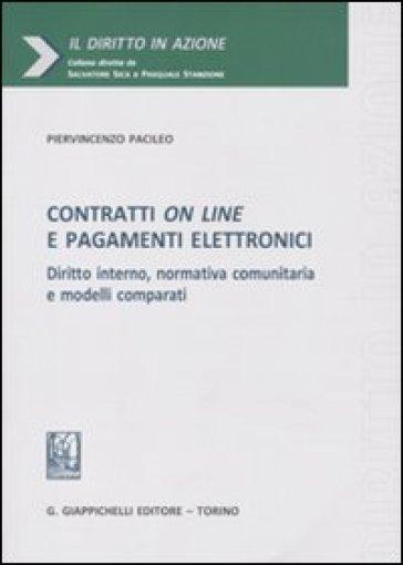 Contratti on line e pagamenti elettronici. Diritto interno, normativa comunitaria e modelli comparati - Piervincenzo Pacileo |