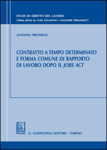 Contratto a tempo determinato e forma comune di rapporto di lavoro dopo il Jobs Act - Antonio Preteroti |