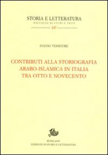 Contributi alla storiografia arabo-islamica italiana tra Otto e Novecento - Fulvio Tessitore  