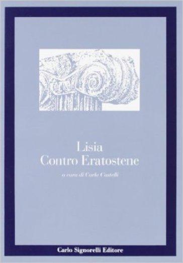 Contro Eratostene. Per il Liceo classico - Lisia |