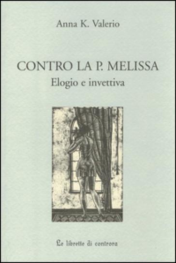 Contro la P. Melissa. Elogio e invettiva - Anna K. Valerio   Kritjur.org