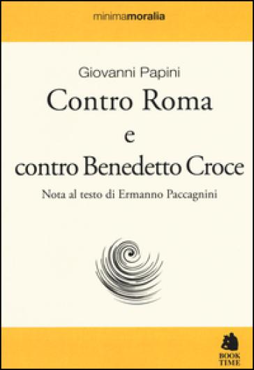 Contro Roma e contro Benedetto Croce - Giovanni Papini |