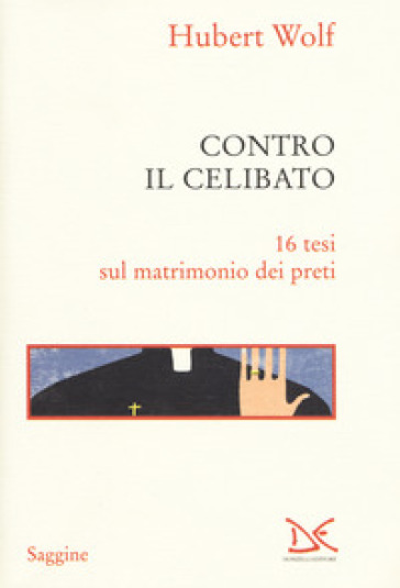 Contro il celibato. 16 tesi sul matrimonio dei preti - Hubert Wolf |