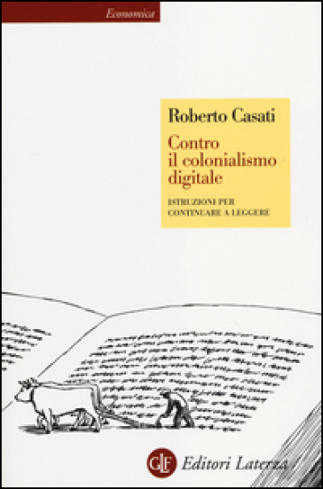Contro il colonialismo digitale. Istruzioni per continuare a leggere - Roberto Casati | Thecosgala.com