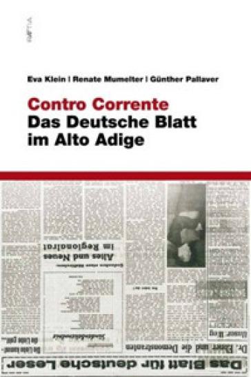 Contro corrente. Das deutsche blatt im Alto Adige - Eva Klein |