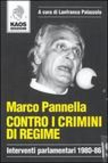 Contro i crimini di regime. Interventi parlamentari 1980-86 - Marco Pannella |