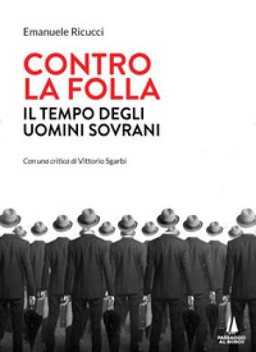 Contro la folla. Il tempo degli uomini sovrani - Emanuele Ricucci | Thecosgala.com