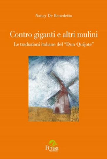 Contro giganti e altri mulini. Le traduzioni del «Don Quijote» - Nancy De Benedetto |