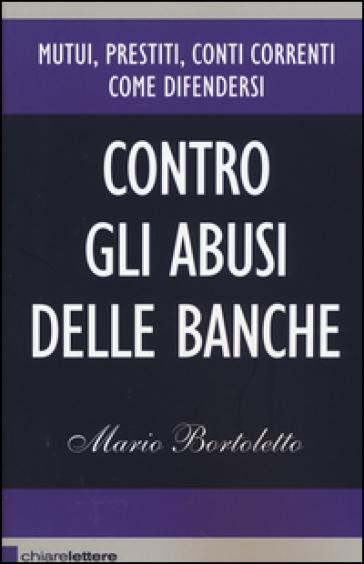 Contro gli abusi delle banche - Mario Bortoletto |