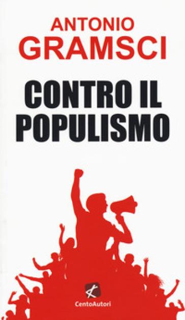 Contro il populismo - Antonio Gramsci |