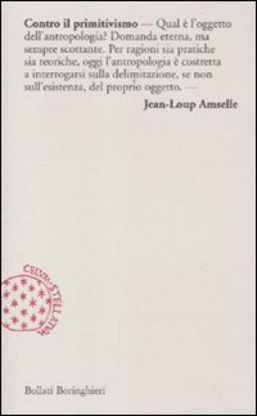 Contro il primitivismo - Jean-Loup Amselle |
