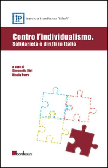 Contro l'individualismo. Solidarietà e diritti in Italia - S. Bisi |