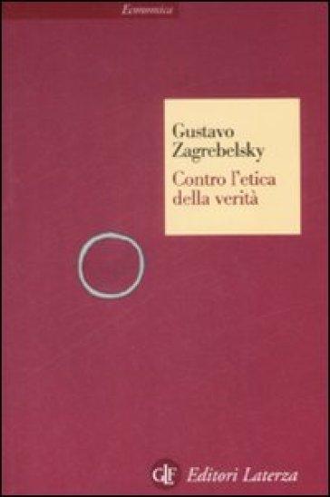 Contro l'etica della verità - Gustavo Zagrebelsky |